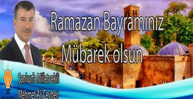 AKPARTİ  Şanlıurfa Milletvekili  Mehmet Ali Cevheri , Ramazan Bayramı dolayısıyla bir kutlama mesajı yayımladı.