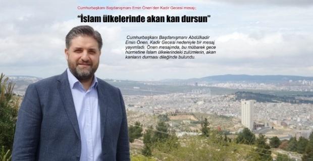 """Önen,""""İslam ülkelerinde akan kan dursun"""""""