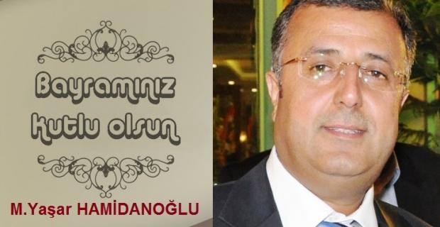 """Hamidanoğlu,""""Bayramın milletimizin huzuruna ve ülkemizin birliğine vesile olmasını dilerim"""""""