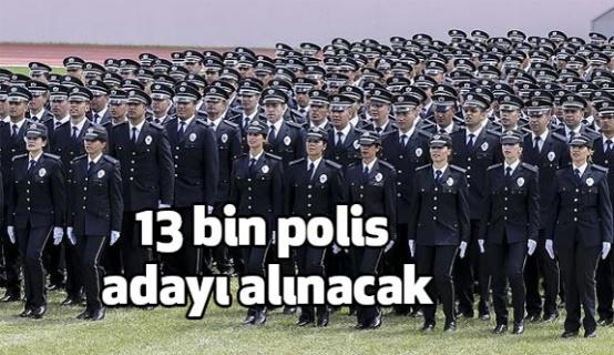 13 Bin Polis Adayı Alınacak.