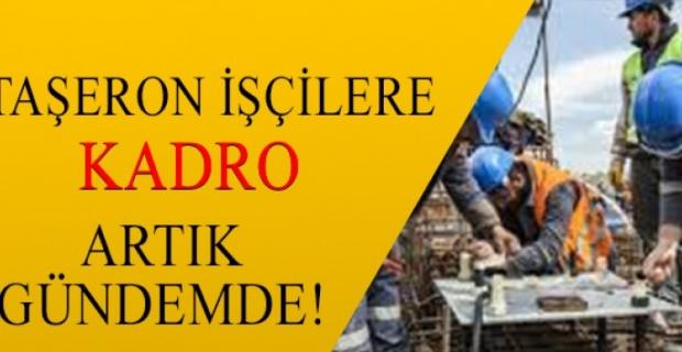 720 Bin Taşeron işçiye kadro müjdesi
