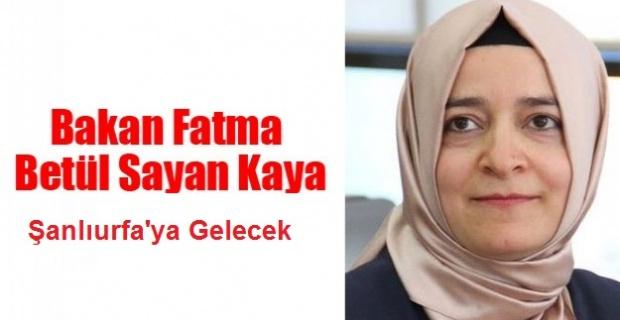 Aile ve Sosyal Politikalar Bakanı Fatma Betül Sayan Kaya Şanlıurfa'ya Geliyor.