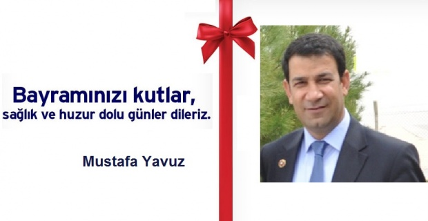 """Mustafa Yavuz:""""Bayramlar,karşılıklı sevgi ve saygının geliştiği özel günlerdir"""""""