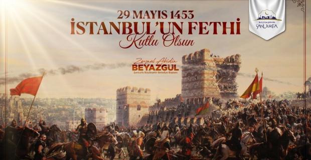 """Başkan Beyazgül """"İstanbul'un Fethi'nin 567. yılı kutlu olsun"""""""