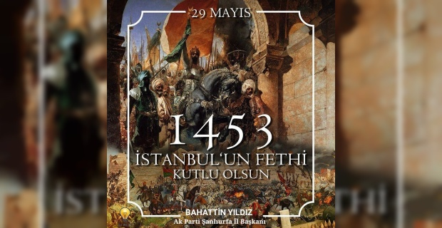 """Başkan Yıldız """"İstanbul'un Fethi'nin 567.Yıl Dönümü Kutlu Olsun"""""""