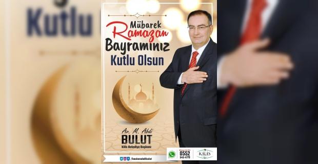 """Kilis Belediye Başkanı Bulut """" Ramazan Bayramınız Kutlu Olsun"""""""