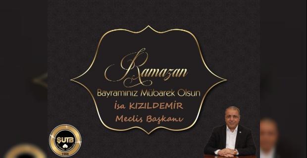 """Meclis Başkanı Kızıldemir """"Ramazan bayramınızı en içten duygularla kutlarım"""""""