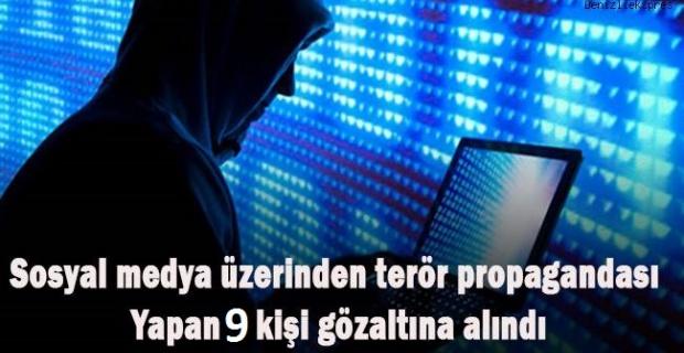 Sosyal Medyada terör örgütü propagandası yaptığı tespit edilen 9 şahıs yakalandı