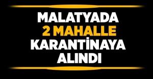 Malatya'da 2 Mahalle Karantinaya Alındı.