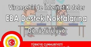 Viranşehir'de internet kafeler,EBA Destek Noktalarına dönüştürülecek.
