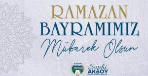 "Başkan Aksoy ""Ramazan Bayramımız Mübarek Olsun"""